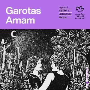 Garotas Amam: Visibilidade Lésbica - Casa Natura Musical