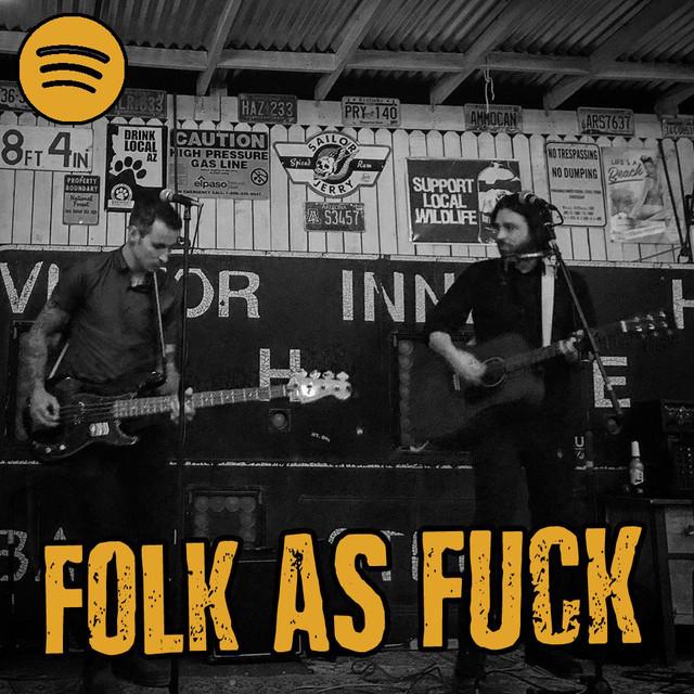 Folk As Fuck: Americana, post country, indie-folk, folk-punk, etc