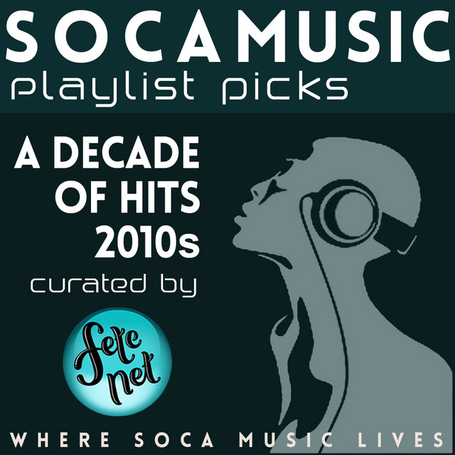 SOCA MUSIC - A DECADE OF HITS    2010s