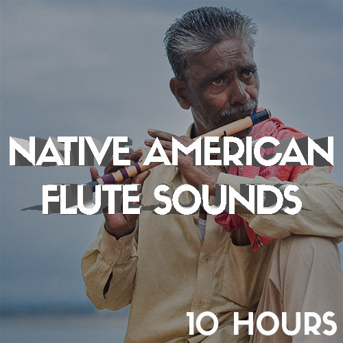 Native American Flute Sounds (10 Hours)