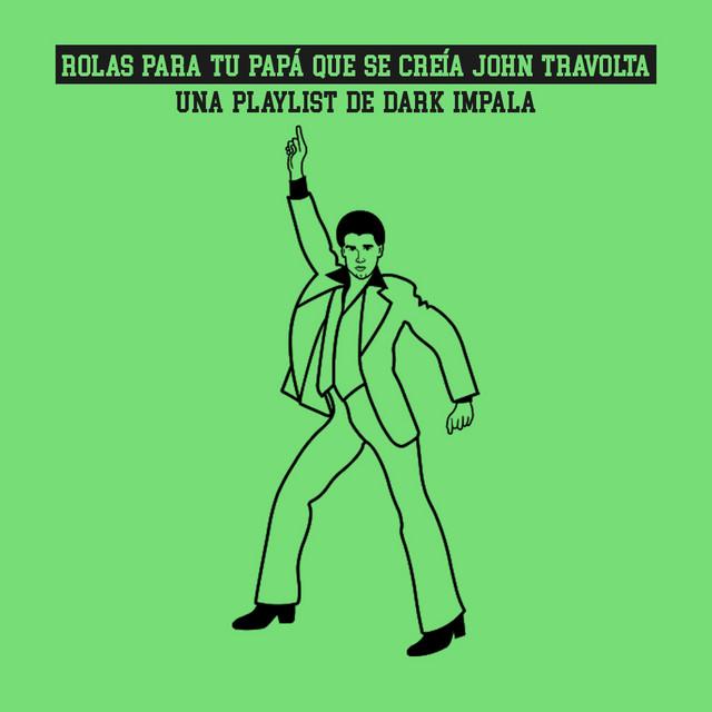 Rolas para tu papá que se creía John Travolta