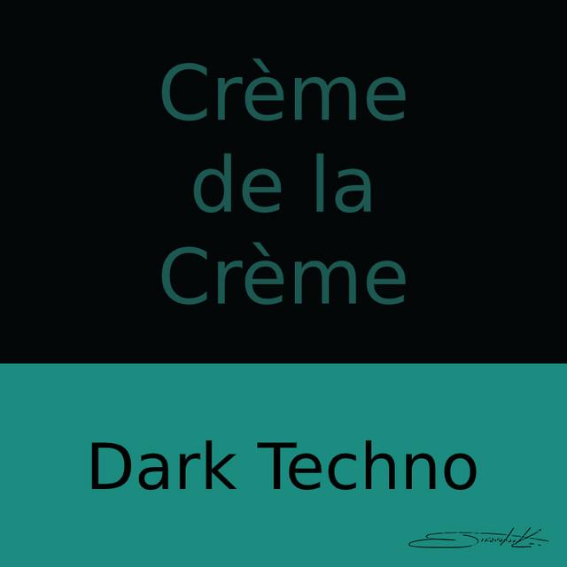 Crème de la Crème: Dark Techno