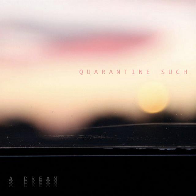 quarantine such a dream