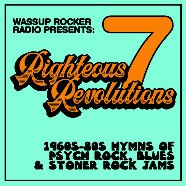 #WRRRocks Presents: Righteous Revolutions 7: 1960s-80s Hymns of Psych Rock, Blues & Stoner Rock Jams