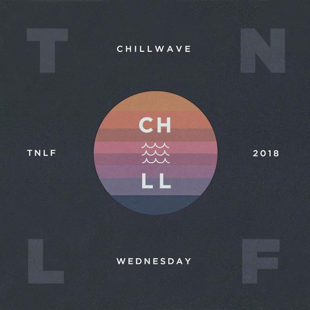 TNLF • Chillwave Wednesday 2018