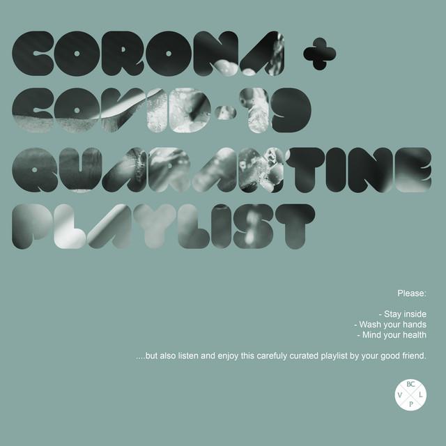 CORONA + COVID-19 QUARANTINE PLAYLIST