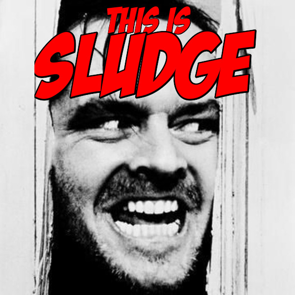 THIS IS SLUDGE - the best, the latest, the heaviest