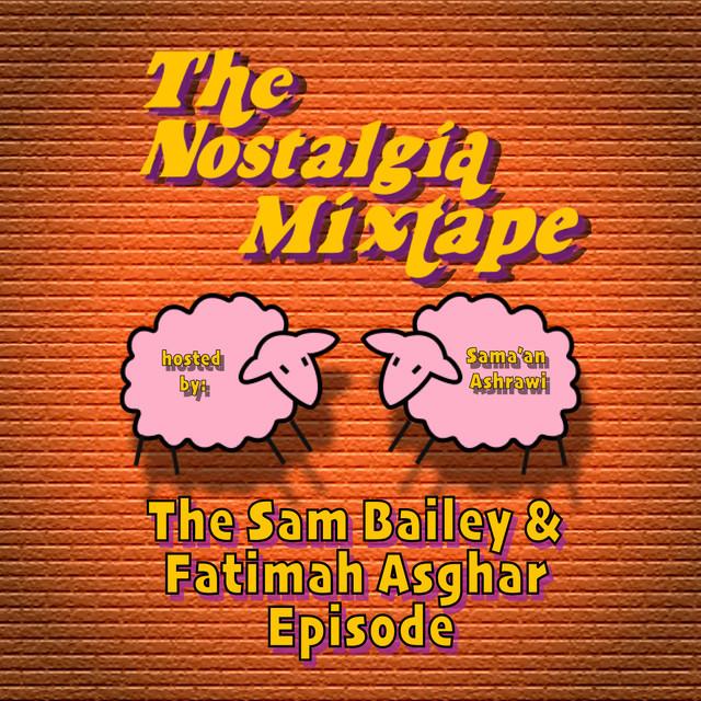Sam Bailey & Fatimah Asghar's Nostalgia Mixtape