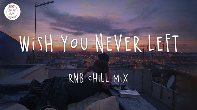 Wish you never left - Best pop r&b chill mix ever