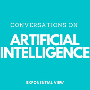 Listen to Artificial Intelligence Conversations by Exponential View now.