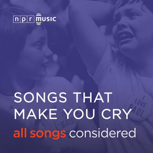 All Songs Considered S Songs That Make You Cry On Spotify
