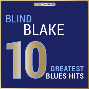 Masterpieces Presents Blind Blake: 10 Greatest Blues Hits