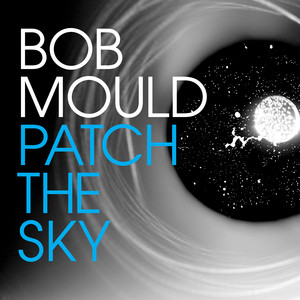 Patch The Sky - Bob Mould