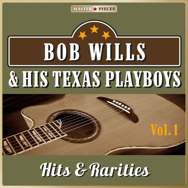 Masterpieces Presents Bob Wills and His Texas Playboys: Hits & Rarities, Vol. 1 (55 Country Songs)