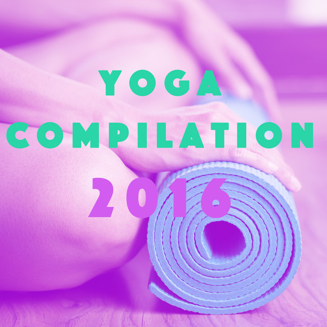Album cover for Yoga Compilation 2016 by Yoga, Yoga Music, Yoga Tribe