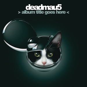 > album title goes here < - Deadmau5