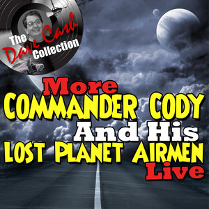 More Commander Cody And His Lost Planet Airmen Live - [The Dave Cash Collection] album