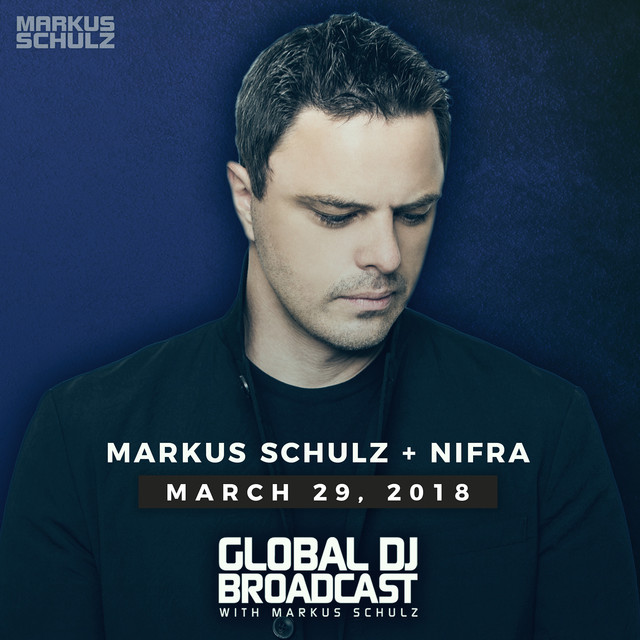 Global DJ Broadcast March 29, 2018 with Markus Schulz and Nifra