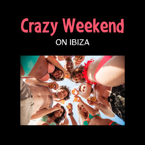 Crazy Weekend on Ibiza – 2017 Summer Easy Listening, Chillin Vibes, Despasito, Party Good Mod Albümü