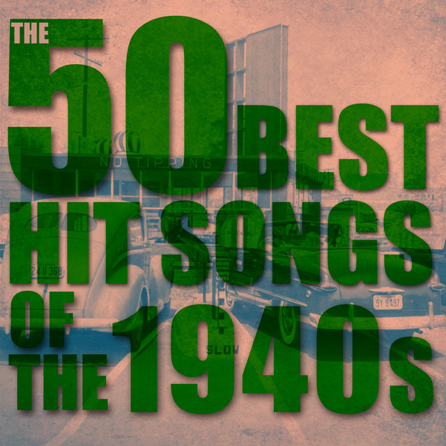 The 50 Best Hit Songs of the 1940s by Various Artists on Spotify