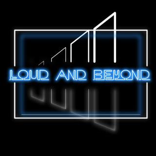 Loud and Beyond