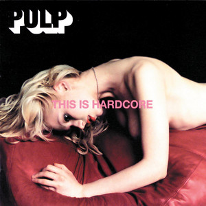 This Is Hardcore - Pulp