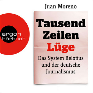 Tausend Zeilen Lüge - Das System Relotius und der deutsche Journalismus (Ungekürzte Lesung) Audiobook