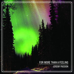 For More Than a Feeling - Jeremy Passion