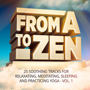 From A to Zen, Vol. 1 (25 Soothing Tracks for Relaxing, Meditating, Sleeping and Practicing Yoga) Albumcover