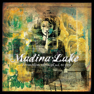 From Them, Through Us, To You - Madina Lake