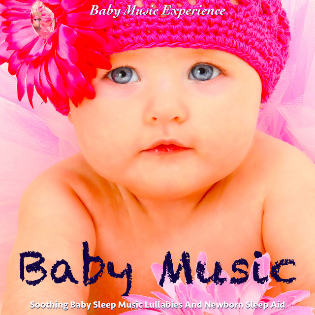 Baby Music Soothing Baby Sleep Music Lullabies And Newborn Sleep Aid By Baby Music Experience On Spotify