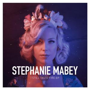 I Still Taste Fire - EP - Stephanie Mabey