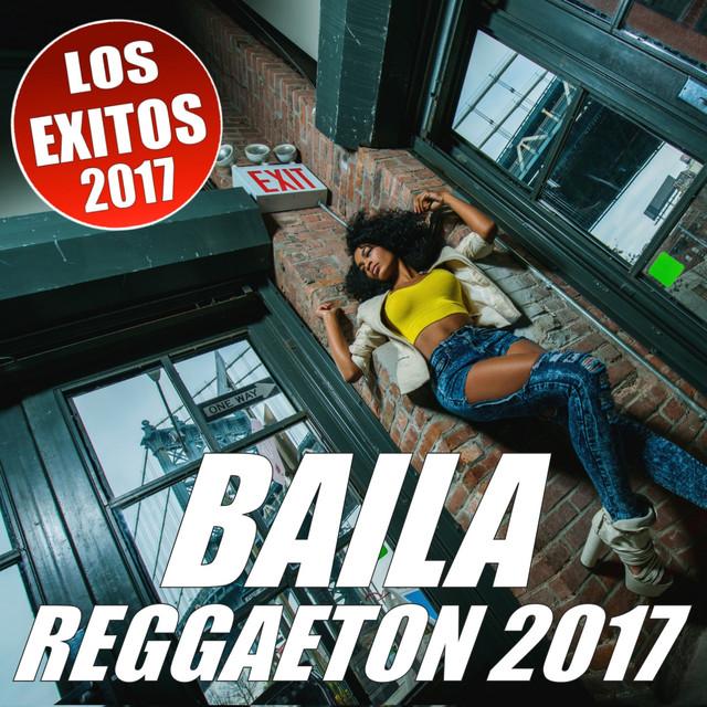 BAILA REGGAETON 2017 (Lo Mejor Del Reggaeton - Los Exitos 2017)