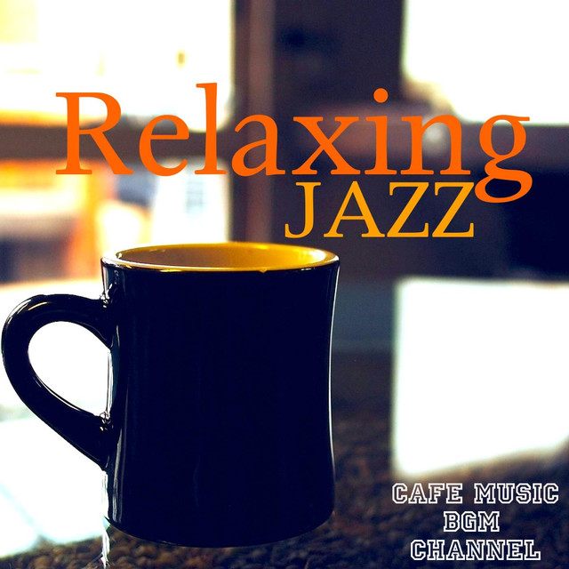 Relaxing Jazz by Cafe Music BGM channel on Spotify