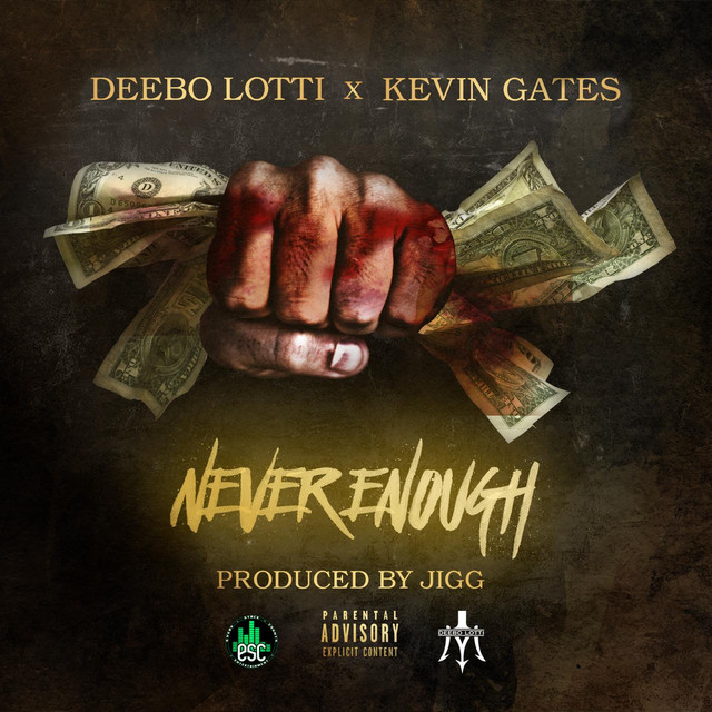 Never Enough, a song by Deebo Lotti Maserati, Kevin Gates