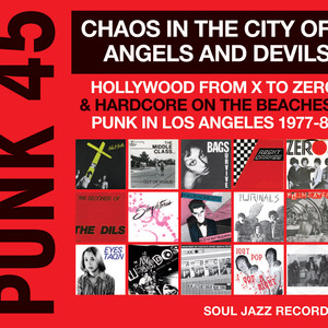 PUNK 45: Chaos In The City Of Angels And Devils - Hollywood From X To Zero & Hardcore On The Beaches: Punk In Los Angeles 1977-81 album