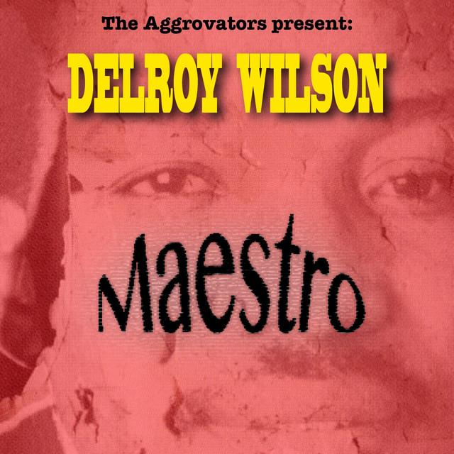 The Aggrovators Present: Delroy Wilson: Maestro