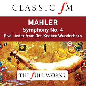Mahler: Symphony No. 4 (Classic FM: The Full Works) Albümü