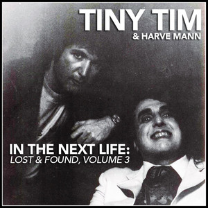 In the Next Life: Tiny Tim & Harve Mann (Lost & Found, Vol. 3) album
