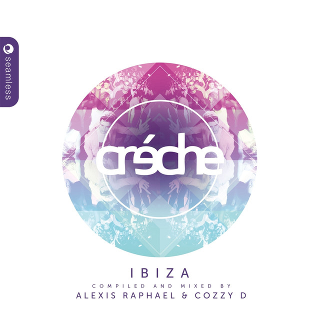 Creche Ibiza (Compiled & Mixed by Cozzy D & Alexis Raphael)