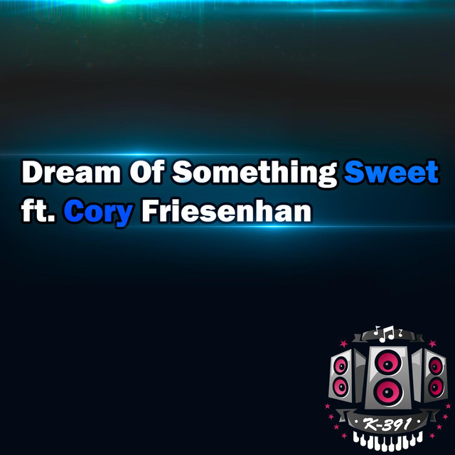 Dream of Something Sweet (feat. Cory Friesenhan)