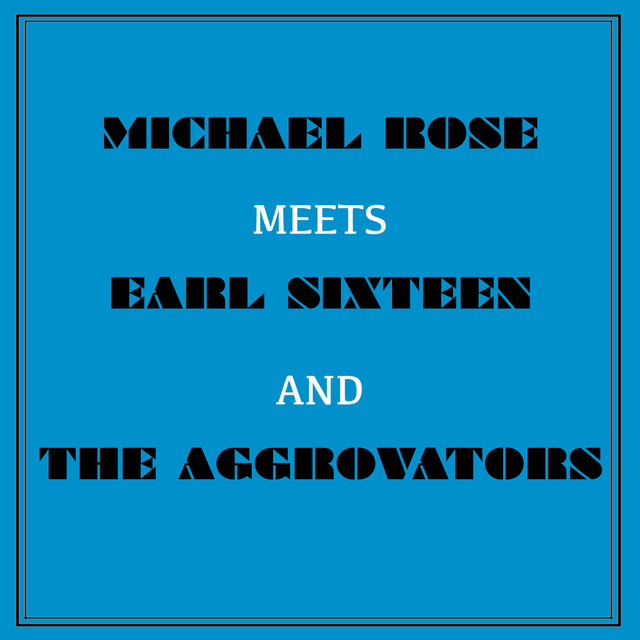 Michael Rose Meets Earl Sixteen and the Aggrovators