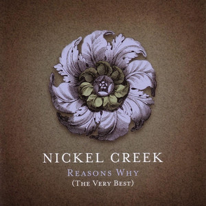 Reason's Why  - Nickel Creek