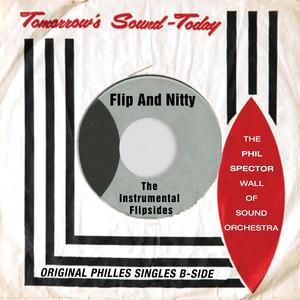 Flip and Nitty - the Instrumental Flipsides (Original Philles Instrumental Single B-Sidess)