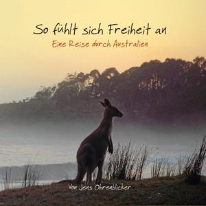 So fühlt sich Freiheit an - Eine Reise durch Australien Audiobook