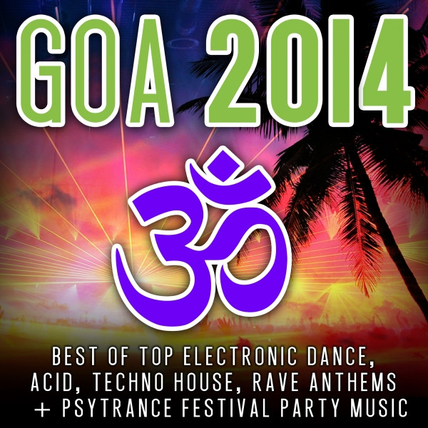 Goa 2014 top 30 best of top electronic dance acid for Best house anthems