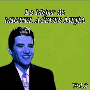 Lo Mejor de Miguel Aceves Mejía, Vol. 3 album