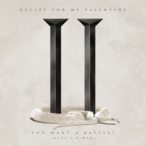 Bullet For My Valentine, You Want a Battle? (Here's a War) på Spotify
