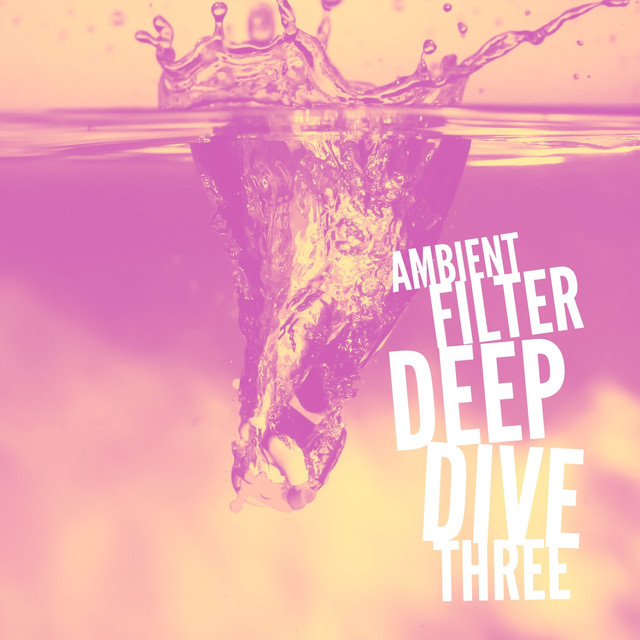 Ambient Filter Deep Dive Three
