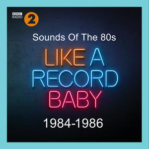 Sounds Of The 80s – Like A Record Baby (1984-1986)